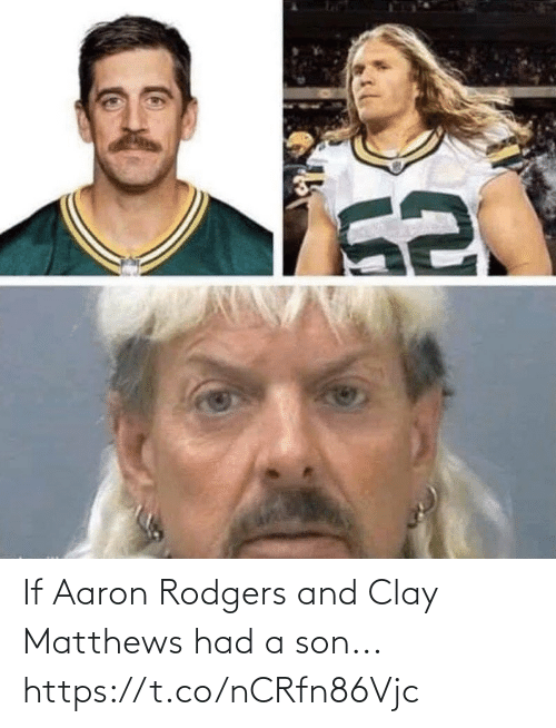 Aaron Rodgers: If Aaron Rodgers and Clay Matthews had a son... https://t.co/nCRfn86Vjc