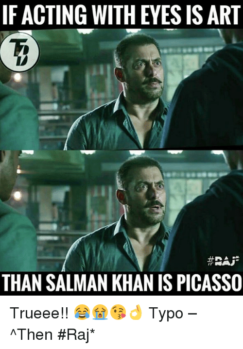 Memes, Picasso, and Acting: IF ACTING WITH EYES IS ART  # Aji  THAN SALMAN KHAN IS PICASSO Trueee!! 😂😭😘👌  Typo – ^Then  #Raj*