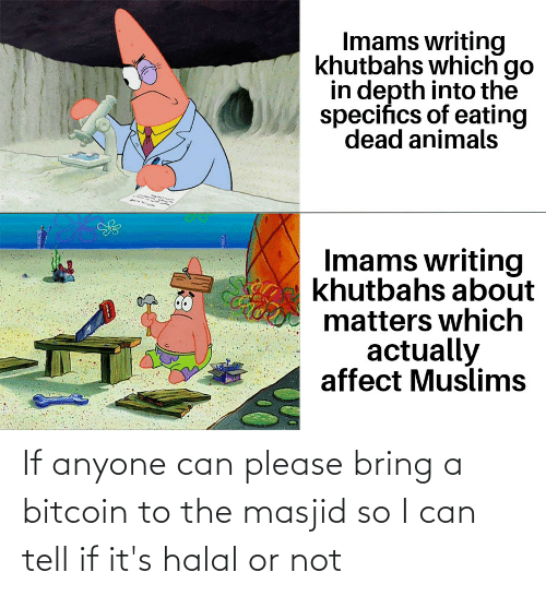 Bitcoin: If anyone can please bring a bitcoin to the masjid so I can tell if it's halal or not