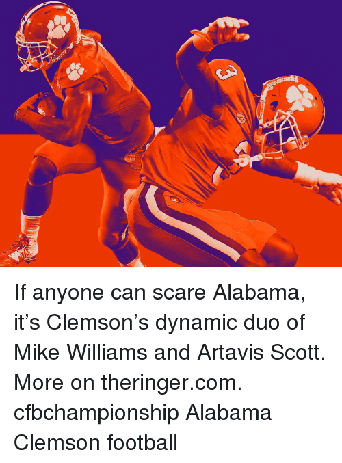 Memes, Scare, and Alabama: If anyone can scare Alabama, it's Clemson's dynamic duo of Mike Williams and Artavis Scott. More on theringer.com. cfbchampionship Alabama Clemson football