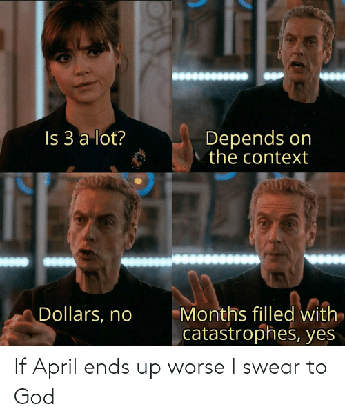 i swear: If April ends up worse I swear to God