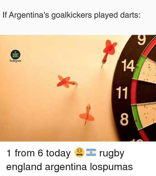 England, Memes, and Argentina: If Argentina's goalkickers played darts:  RUGBY  MEMES  Instagam  14  8 1 from 6 today 😩🇦🇷 rugby england argentina lospumas