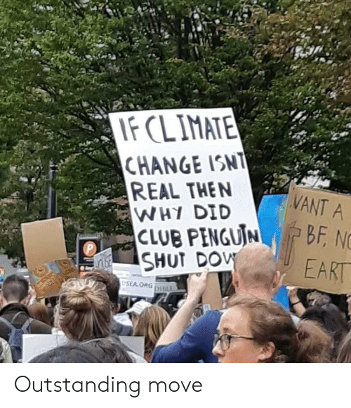 club penguin: IF CLIMATE  CHANGE ISNT  REAL THEN  WHY DID  CLUB PENGUIN  SHUT DOW  VANT A  BF, NC  P  EART  ESEA ORG DILE Outstanding move