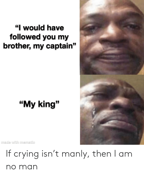 manly: If crying isn't manly, then I am no man