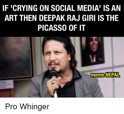 if crying on social media is an art then deepak 17981343 🔥 25 best memes about nepali and pro nepali and pro memes