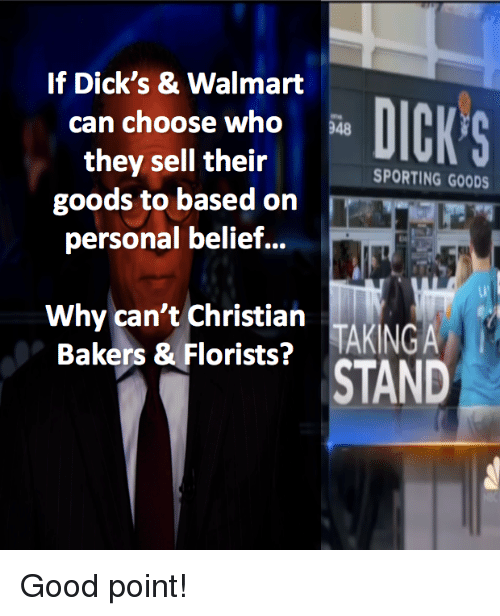 Dicks, Memes, and Walmart: If Dick's & Walmart  can choose who48  they sell their  goods to based on  personal belief...  SPORTING GOODS  Why can't Christiain  Bakers & Florists? TAKINGA Good point!