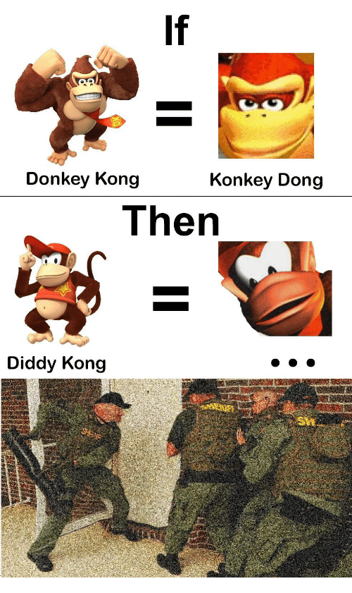 Diddy: If  Donkey Kong  Konkey Dong  Then  Diddy Kong