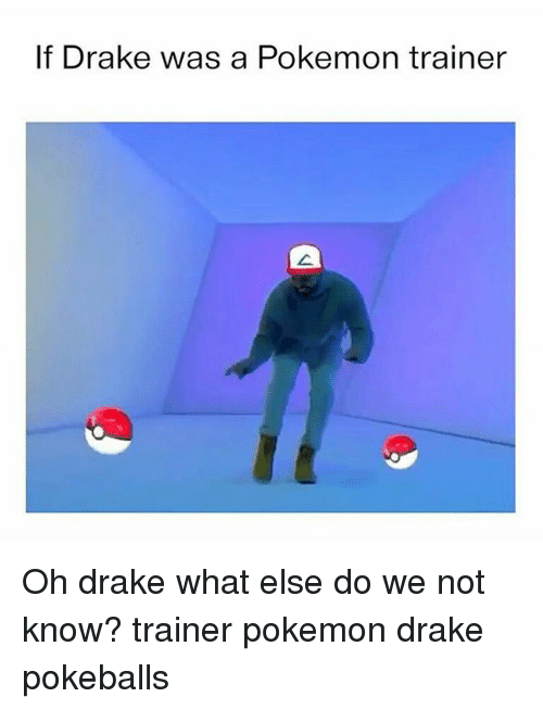 Drake, Pokemon, and Pokeballs: If Drake was a Pokemon trainer Oh drake what else do we not know? trainer pokemon drake pokeballs
