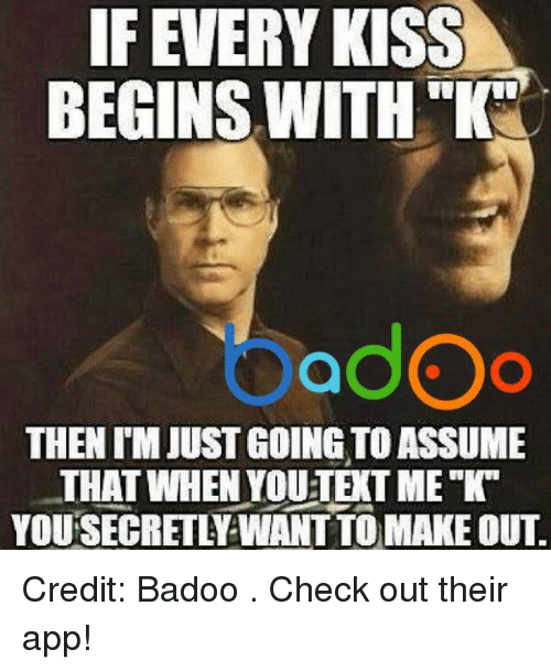 """badoo: IF EVERY KISS  BEGINS WITH  """"K""""  YOadOo  THEN IM JUST GOING TO ASSUME  THAT WHEN YOUTEXTME  K  YOURSECRETLFWANTTOMAKEOUT. Credit: Badoo . Check out their app!"""