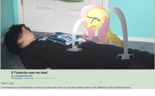 Dank, Saw, and Girlfriend: If Fluttershy sees me dead  am Fluttershy's boyfriend this is what she would react if she saw me dead. Pretty much my IRL girlfriend would react like that too.