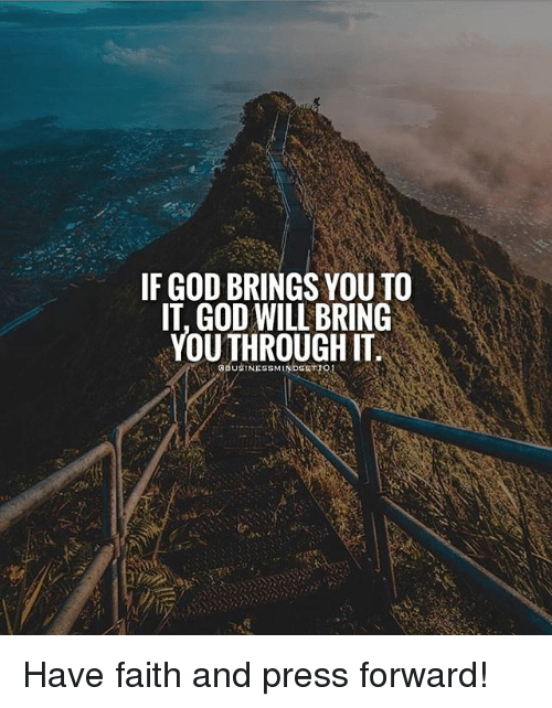 God, Memes, and Faith: IF GOD BRINGS YOU TO  IT. GOD WILL BRING  YOUTHROUGH IT  BUSINESSMINDSET1O1 Have faith and press forward!