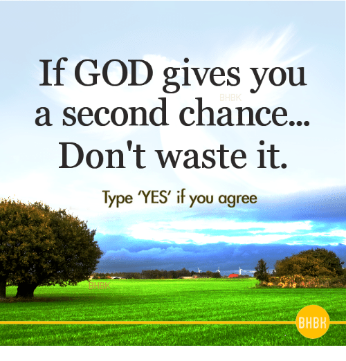God, Memes, and 🤖: If GOD gives you  a second chance...  Don't waste it.  Type 'YES' it you aaree  HBK  BHBH