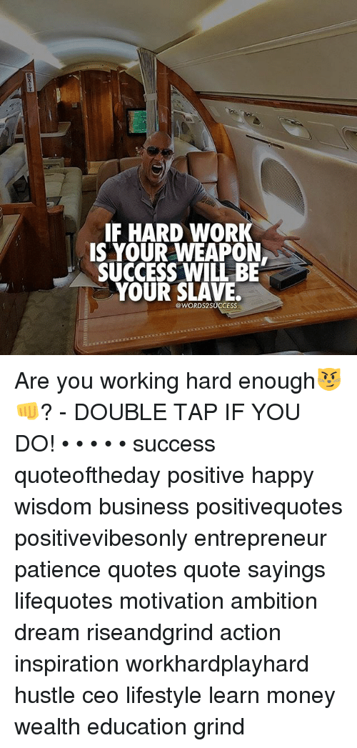 hardly working: IF HARD WORK  S YOUR WEAPON  SUCCESS WILL BE  YOUR SLAVE.  @WORDS2SUCCESS Are you working hard enough😼👊? - DOUBLE TAP IF YOU DO! • • • • • success quoteoftheday positive happy wisdom business positivequotes positivevibesonly entrepreneur patience quotes quote sayings lifequotes motivation ambition dream riseandgrind action inspiration workhardplayhard hustle ceo lifestyle learn money wealth education grind