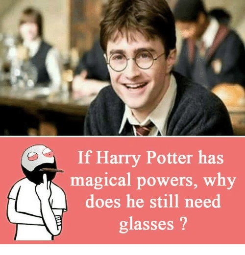 Need Glasses: If Harry Potter has  magical powers, why  does he still need  glasses