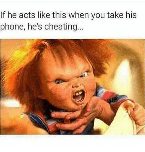 Memes, 🤖, and Acting Like This: If he acts like this when you take his  phone, he's cheating...