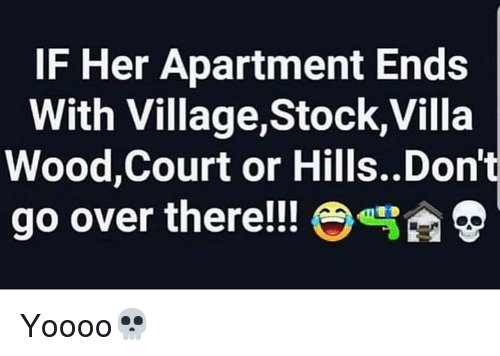 villa: IF Her Apartment Ends  With Village,Stock,Villa  Wood,Court or Hills..Don't  go over there!! e  雪D Yoooo💀