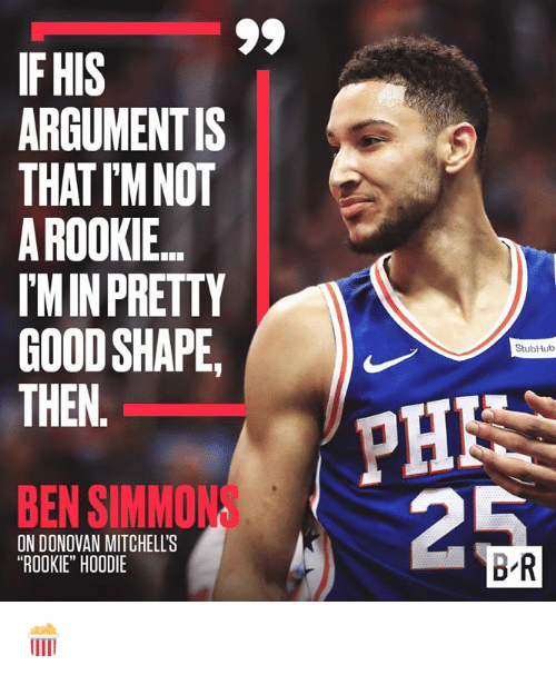"donovan: IF HIS  ARGUMENTIS  THATIM NOT  A ROOKIE  IMIN PRETTY  GOODSHAPE,  THEN.  ))  PHN  StubHub  BEN SIMMONS  ON DONOVAN MITCHELL'S  ""ROOKIE"" HOODIE  BR 🍿"