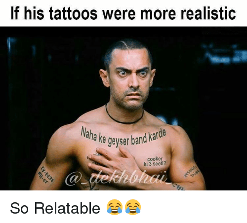 So Relateable: If his tattoos were more realistic  e band karde  geyser cooker  ki 3 seeti? So Relatable 😂😂