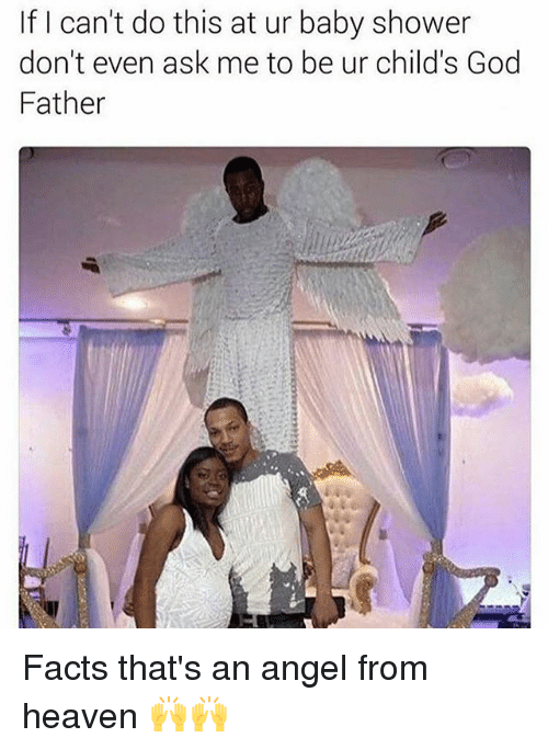 Facts, Funny, and God: If I can't do this at ur baby shower  don't even ask me to be ur child's God  Father Facts that's an angel from heaven 🙌🙌