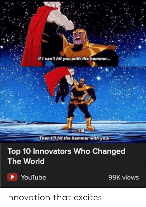 top 10: If I can't hit you with the hammer...  Then I'll hit the hammer with you  Top 10 Innovators Who Changed  The World  YouTube  99K views Innovation that excites