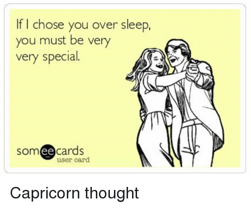 Ee Cards: If I chose you over sleep,  you must be very  very special.  ee  cards  user card Capricorn thought