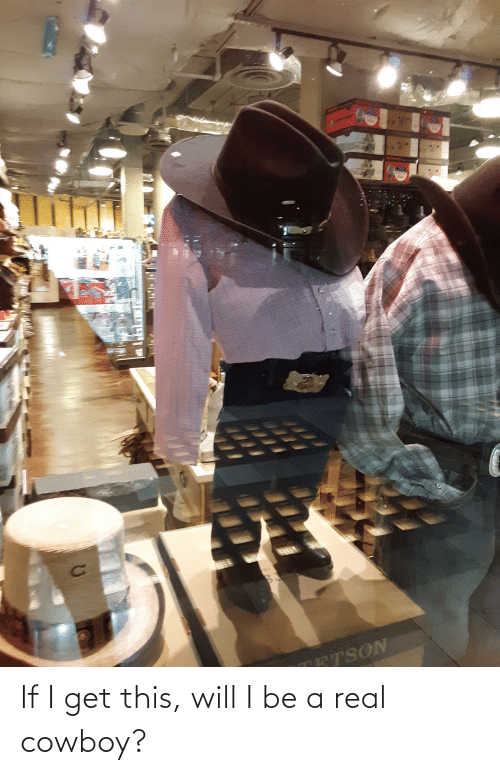Real Cowboy: If I get this, will I be a real cowboy?