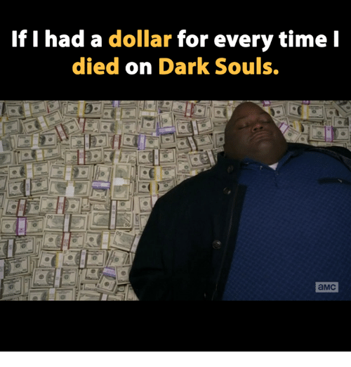 Video Games, Amc, and Dark: If I had a dollar for every time I  died on Dark Souls.  aMC