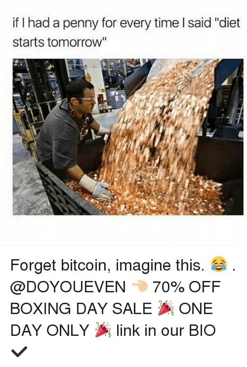 "Boxing, Gym, and Link: if I had a penny for every time l said ""diet  starts tomorrow'"" Forget bitcoin, imagine this. 😂 . @DOYOUEVEN 👈🏼 70% OFF BOXING DAY SALE 🎉 ONE DAY ONLY 🎉 link in our BIO ✔️"