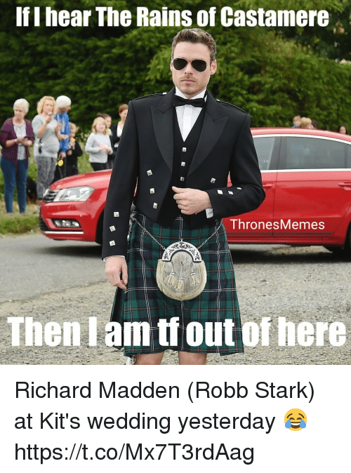 Robb Stark: If I hear The Rains of Castamere  ThronesMemes  Then I am tf out ofhere Richard Madden (Robb Stark) at Kit's wedding yesterday 😂 https://t.co/Mx7T3rdAag