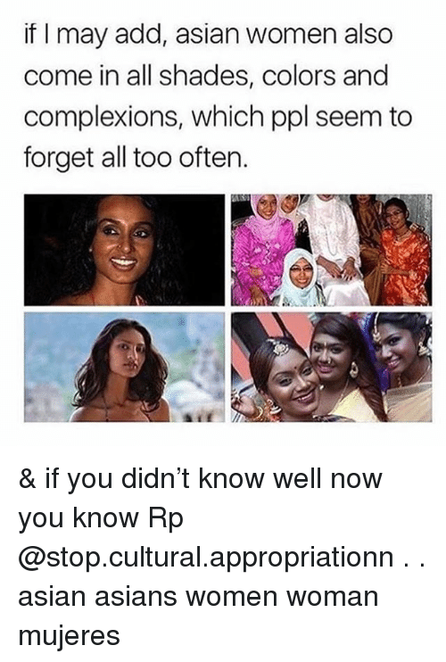 Asian, Memes, and Women: if I may add, asian women also  come in all shades, colors and  complexions, which ppl seem to  forget all too often. & if you didn't know well now you know Rp @stop.cultural.appropriationn . . asian asians women woman mujeres