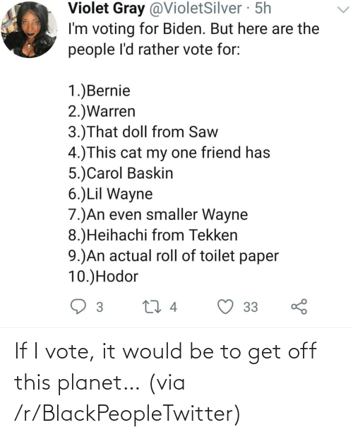 planet: If I vote, it would be to get off this planet… (via /r/BlackPeopleTwitter)
