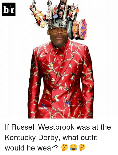 kentucky derby: if If Russell Westbrook was at the Kentucky Derby, what outfit would he wear? 🤔😂🤔