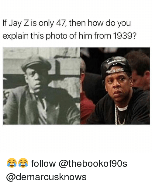 memes: If Jay Z is only 47, then how do you  explain this photo of him from 1939? 😂😂 follow @thebookof90s @demarcusknows