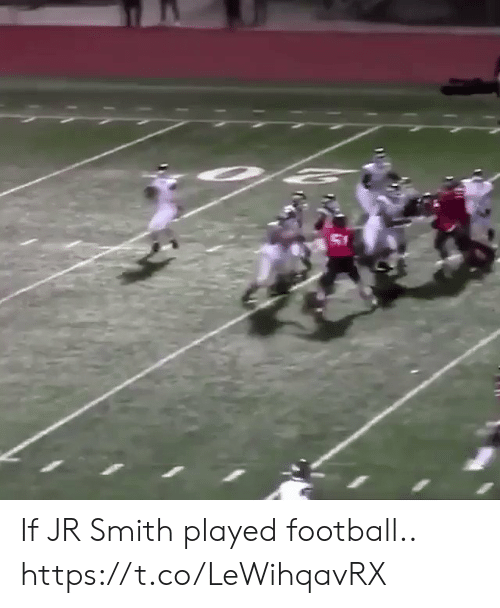 J.R. Smith: If JR Smith played football.. https://t.co/LeWihqavRX