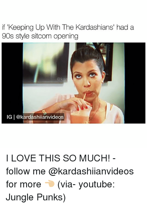 Kardashians, Love, and Memes: if Keeping Up  90s style sitcom opening  With The Kardashians' had a  IG | @kardashiianvideos I LOVE THIS SO MUCH! - follow me @kardashiianvideos for more 👈🏼 (via- youtube: Jungle Punks)