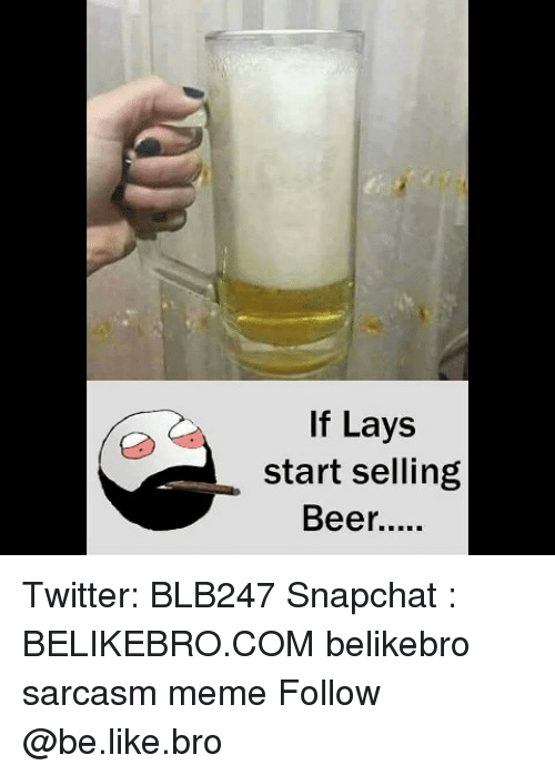 Be Like, Lay's, and Meme: If Lays  start selling Twitter: BLB247 Snapchat : BELIKEBRO.COM belikebro sarcasm meme Follow @be.like.bro