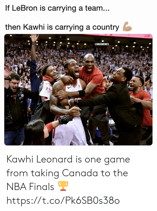 NBA Finals: If LeBron is carrying a team  then Kawhi is carrying a country  ONBAMEMES Kawhi Leonard is one game from taking Canada to the NBA Finals 🏆 https://t.co/Pk6SB0s38o
