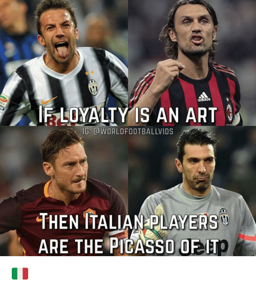 Memes, Picasso, and 🤖: IF LOYALTY IS AN ART  IG: CWORLDFOOTB  THEN ITALIAN PLAYERS  ARE THE PICASSO OEIT 🇮🇹