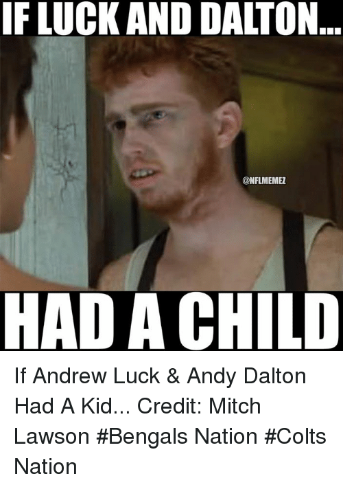 lawson: IF LUCK AND DALTON  @NFLMEMEZ  AD A CHILD If Andrew Luck & Andy Dalton Had A Kid... Credit: Mitch Lawson  #Bengals Nation #Colts Nation