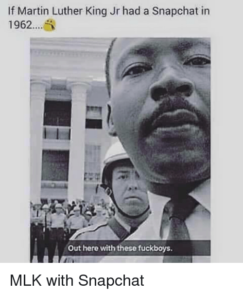 Martin, Martin Luther King Jr., and Snapchat: If Martin Luther King Jr had a Snapchat in  1962  Out here with these fuckboys. <p>MLK with Snapchat</p>