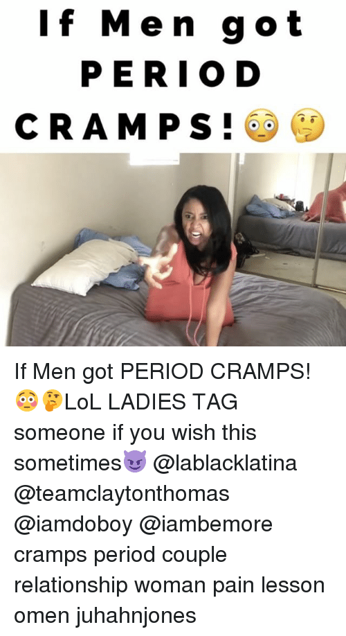 coupling: If Men got  PERIOD  CRAMPS! If Men got PERIOD CRAMPS!😳🤔LoL LADIES TAG someone if you wish this sometimes😈 @lablacklatina @teamclaytonthomas @iamdoboy @iambemore cramps period couple relationship woman pain lesson omen juhahnjones