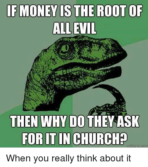 why is money the root of For the love of money is the root of all evil is a sentence in the bible's first epistle to timothy root of all evil may refer to: music the root of all evil, a 2009 album by swedish death metal band arch enemy.