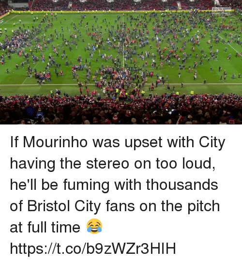 Fuming: If Mourinho was upset with City having the stereo on too loud, he'll be fuming with thousands of Bristol City fans on the pitch at full time 😂 https://t.co/b9zWZr3HIH