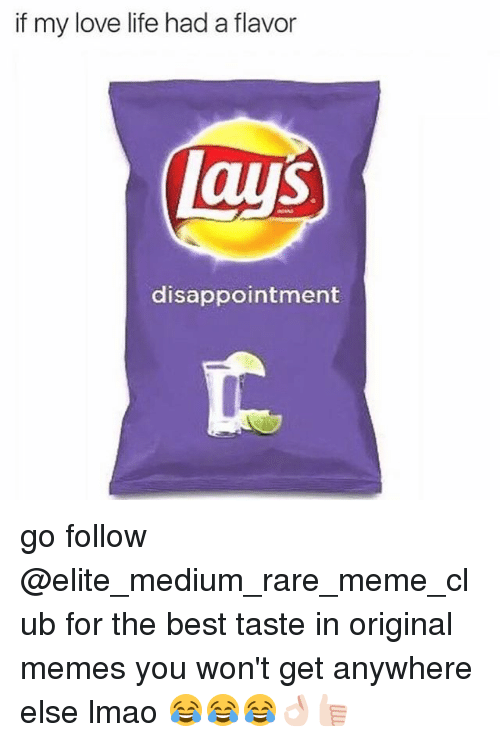 Club, Life, and Lmao: if my love life had a flavor  disappointment go follow @elite_medium_rare_meme_club for the best taste in original memes you won't get anywhere else lmao 😂😂😂👌🏻👍🏻