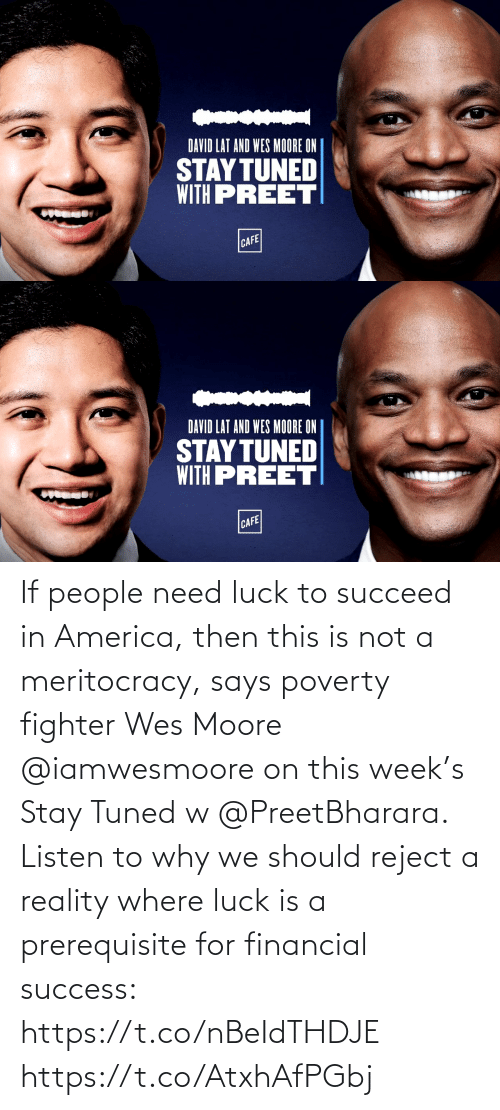 Wes: If people need luck to succeed in America, then this is not a meritocracy, says poverty fighter Wes Moore @iamwesmoore on this week's Stay Tuned w @PreetBharara. Listen to why we should reject a reality where luck is a prerequisite for financial success: https://t.co/nBeIdTHDJE https://t.co/AtxhAfPGbj