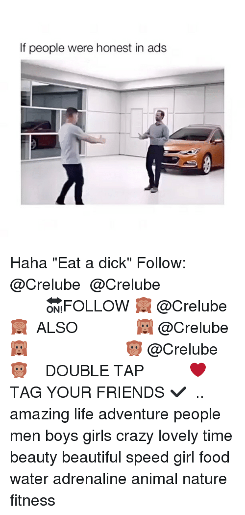 """Beautiful, Crazy, and Dicks: If people were honest in ads Haha """"Eat a dick"""" Follow: @Crelube ⠀⠀⠀⠀ ⠀@Crelube ⠀⠀⠀⠀ ⠀⠀ ⠀⠀⠀⠀⠀ ⠀⠀🔛FOLLOW 🙈 @Crelube 🙈 ⠀⠀⠀⠀ ⠀⠀⠀⠀⠀⠀ALSO ⠀ 🙉 @Crelube 🙉 ⠀ ⠀⠀ ⠀ ⠀ ⠀ ⠀ ⠀ ⠀⠀⠀⠀⠀ 🙊 @Crelube🙊 ⠀⠀⠀⠀ ⠀ ⠀⠀⠀⠀ DOUBLE TAP ❤️ TAG YOUR FRIENDS ✔️ ⠀⠀⠀⠀ .. amazing life adventure people men boys girls crazy lovely time beauty beautiful speed girl food water adrenaline animal nature fitness"""