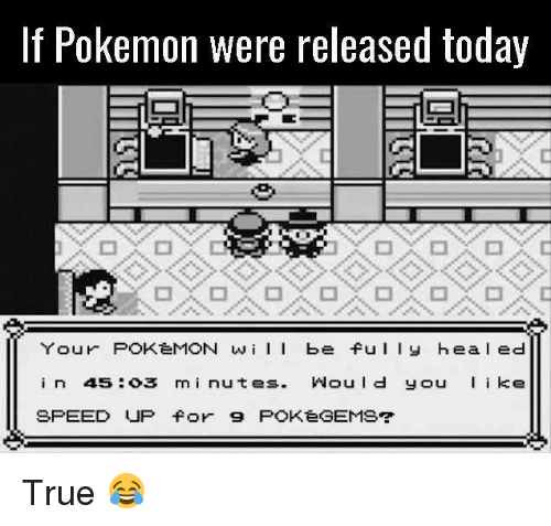 Speed Up: If Pokemon were released today  Your POKeMON wiI be ful y hea l ed  in 45:o3 mi nutes. Would you ke  SPEED UP for 9 POKeGEMS True 😂