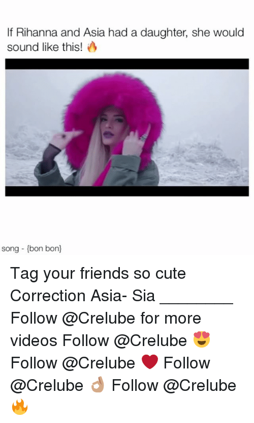 Cute, Friends, and Memes: If Rihanna and Asia had a daughter, she would  sound like this!  song (bon bon) Tag your friends so cute Correction Asia- Sia ________ Follow @Crelube for more videos Follow @Crelube 😍 Follow @Crelube ❤ Follow @Crelube 👌🏽 Follow @Crelube 🔥