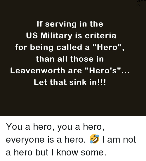 "Memes, Military, and 🤖: If serving in the  US Military is criteria  for being called a ""Hero"",  than all those in  Leavenworth are ""Hero's""..  Let that sink in!!! You a hero, you a hero, everyone is a hero. 🤣 I am not a hero but I know some."