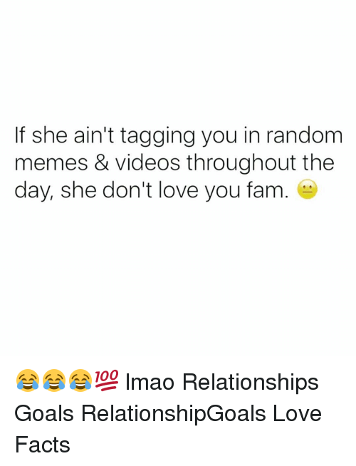 Facts, Fam, and Goals: If she ain't tagging you in random  memes & videos throughout the  day, she don't love you fam 😂😂😂💯 lmao Relationships Goals RelationshipGoals Love Facts